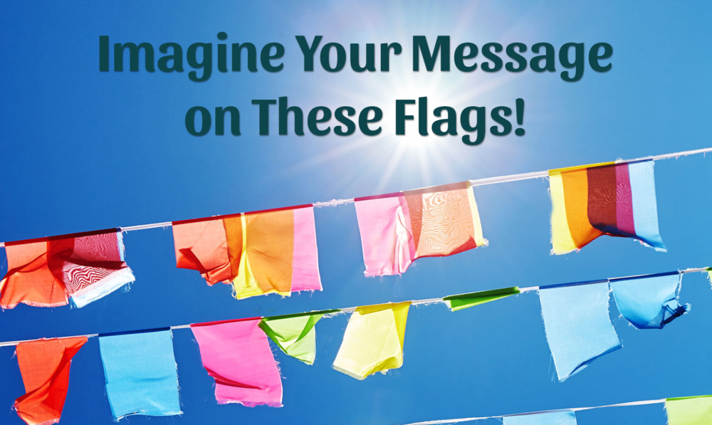 Imagine Your Message on These Flags